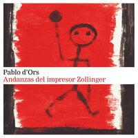 Andanzas del impresor Zollinger - Pablo d'Ors