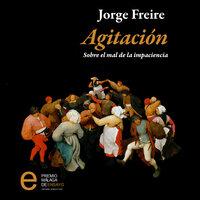 Agitación. Sobre el mal de la impaciencia - Jorge Freire
