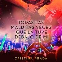 Todas las malditas veces que la tuve debajo de mí - Cristina Prada