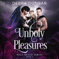 Unholy Pleasures - Debra Dunbar