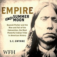 Empire of the Summer Moon: Quanah Parker and the Rise and Fall of the Comanches - S.C. Gwynne