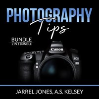 Photography Tips Bundle: 2 in 1 Bundle, In Camera and Beginner's Photography Guide - Jarrel Jones, A.S. Kelsey