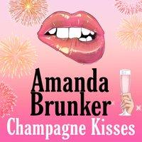 Champagne Kisses - AMANDA BRUNKER