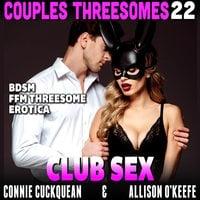 Club Sex : Couples Threesomes 22 (BDSM FFM Threesome Erotica) - Connie Cuckquean