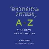 Emotional Fitness: A-Z for Positive Mental Health - Clare Davis