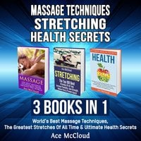 Massage Techniques: Stretching: Health Secrets: 3 Books in 1: World's Best Massage Techniques, The Greatest Stretches Of All Time & Ultimate Health Secrets - Ace McCloud