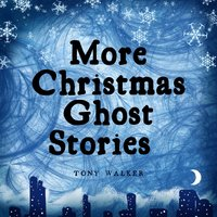 More Christmas Ghost Stories - Tony Walker