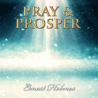 Pray & Prosper - Ernest Holmes