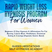 Rapid Weight Loss Hypnosis Program For Women Beginners 21 Day Hypnosis & Affirmations For Fat Burning, Calorie Blast, Mindfulness, Emotional Eating & Cravings (Hypnotic Gastric Band) - Guided Meditations & Self-Hypnosis Academy