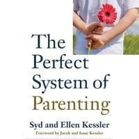 The Perfect System of Parenting - Syd Kessler, Ellen Kessler, Jacob Kessler, Isaac Kessler