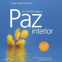 O Caminho para a Paz Interior - William Walker Atkinson