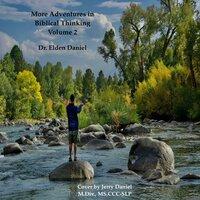 More Adventures in Biblical Thinking Volume Two - Dr. Elden Daniel