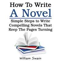 How To Write A Novel - William Swain