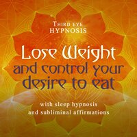 Lose weight and control your desire to eat - Third eye hypnosis