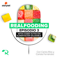 Mitos sobre nutrición y alimentación saludable - Carlos Ríos, Realfooding, Carlota Fernández