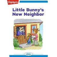 Little Bunny's New Neighbor - Eileen Spinelli