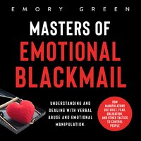Masters of Emotional Blackmail - Emory Green