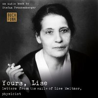 Yours, Lise - Letters from the exile of Lise Meitner, physicist - Stefan Frankenberger