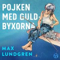 Pojken med guldbyxorna - Håkan Lahger, Max Lundgren