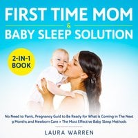 First Time Mom & Baby Sleep Solution 2-in-1 Book No Need to Panic, Pregnancy Guid to Be Ready for What is Coming in The Next 9 Months and Newborn Care + The Most Effective Baby Sleep Methods - Laura Warren