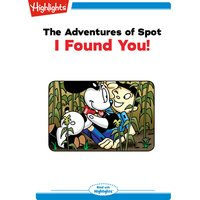 The Adventures of Spot: I Found You! - Marileta Robinson