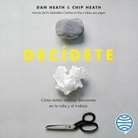 Decídete - Dan Heath, Chip Heath