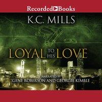 Loyal to His Love - K.C. Mills