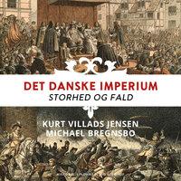 Det danske imperium. Storhed og fald - Michael Bregnsbo, Kurt Villads Jensen