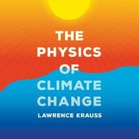 The Physics of Climate Change - Lawrence M. Krauss, Lawrence Krauss