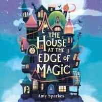 The House at the Edge of Magic - Amy Sparkes