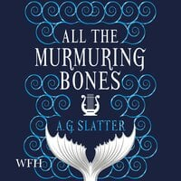 All the Murmuring Bones - A.G. Slatter