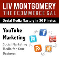 You Tube Marketing: Social Marketing Media for Your Business - Liv Montgomery