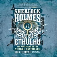 Sherlock Holmes vs. Cthulhu: The Adventure of the Neural Psychoses - Lois H. Gresh