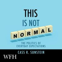 This is Not Normal: The Politics of Everyday Expectations - Cass R. Sunstein