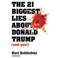 The 21 Biggest Lies about Donald Trump (and You!) - Kurt Schlichter
