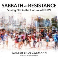 Sabbath as Resistance: Saying No to the Culture of Now - Walter Brueggemann