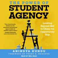 The Power of Student Agency: Looking Beyond Grit to Close the Opportunity Gap - Anindya Kundu