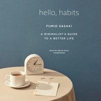 Hello, Habits: A Minimalist's Guide to a Better Life - Fumio Sasaki