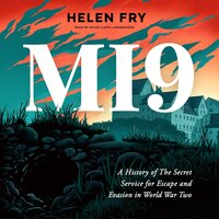 MI9: A History of the Secret Service for Escape and Evasion in World War Two - Helen Fry