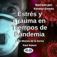 Estrés Y Trauma En Tiempos De Pandemia - Juan Moisés de la Serna, Paul Valent