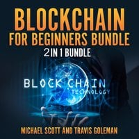 Blockchain for Beginners Bundle: 2 in 1 Bundle, Cryptocurrency, Cryptocurrency Trading - Travis Goleman and Michael Scott