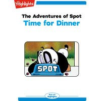 The Adventures of Spot Time for Dinner - Marileta Robinson