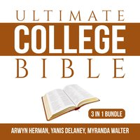 Ultimate College Bible Bundle: 3 in 1 Bundle, Make College Count, Your College Experience, and College Knowledge - Arwyn Herman, Yanis Delaney, and Myranda Walter