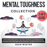 Mental Toughness Collection: 3-in-1 Book How to Influence People plus Daily Self-Discipline plus Stoicism in Modern Life. Gain Perseverance, Resilience, and Overcome Procrastination plus 30 Day Plan - Sean Winter