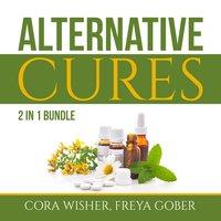 Alternative Cures Bundle: 2 in 1 Bundle, Natural Cures and Alternative Medicine - Cora Wisher and Freya Gober