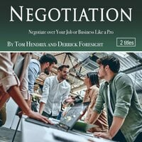 Negotiation: Negotiate over Your Job or Business Like a Pro - Derrick Foresight, Tom Hendrix