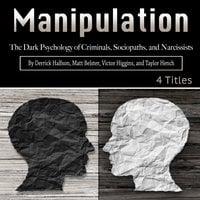 Manipulation: The Dark Psychology of Criminals, Sociopaths, and Narcissists - Taylor Hench, Victor Higgins, Derrick Halfson, Matt Belster