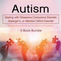 Autism: Dealing with Obsessive Compulsive Disorder, Asperger's, or Attention Deficit Disorder - Heather Foreman, David Kelvins, Sid Van Roy