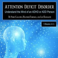 Attention Deficit Disorder: Understand the Mind of an ADHD or ADD Person - Syrie Gallows, Heather Foreman, Lee Randalph