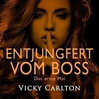 Entjungfert vom Boss. Das erste Mal - Vicky Carlton